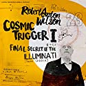 Cosmic Trigger I: Final Secret of the Illuminati Hörbuch von Robert Anton Wilson Gesprochen von: Oliver Senton