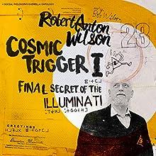 Cosmic Trigger I: Final Secret of the Illuminati  Audiobook by Robert Anton Wilson Narrated by Oliver Senton