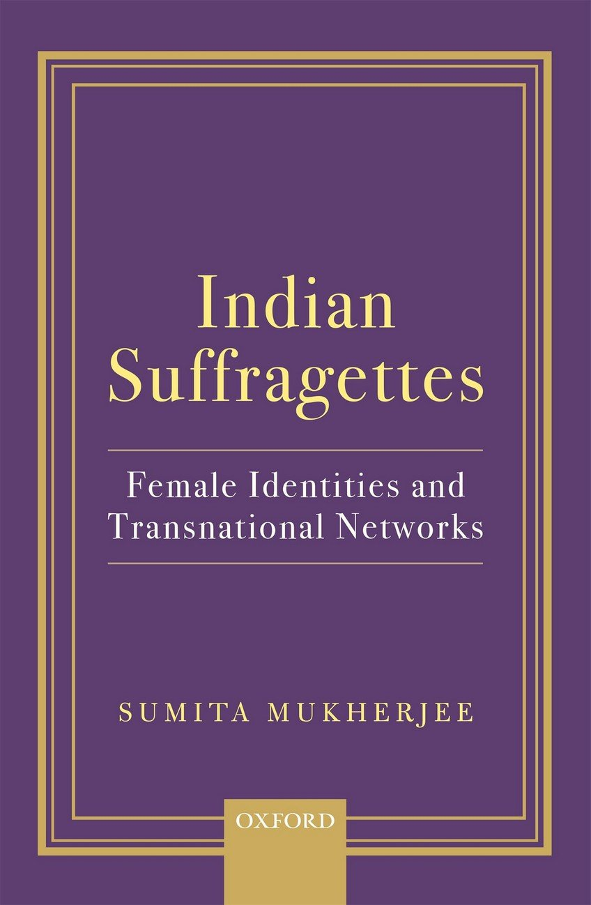 Read Online Indian Suffragettes: Female Identities and Transnational Networks pdf