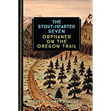 The Stout-Hearted Seven: Orphaned on the Oregon Trail (Young Voyageur)