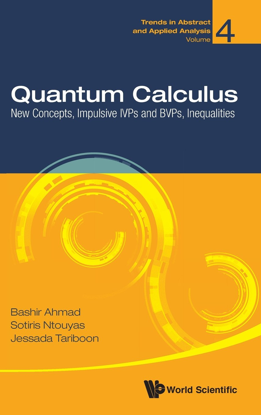 Quantum Calculus  New Concepts Impulsive Ivps And Bvps Inequalities  Trends In Abstract And Applied Analysis Band 4