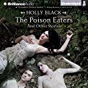 The Poison Eaters and Other Stories Audiobook by Holly Black Narrated by Holly Black