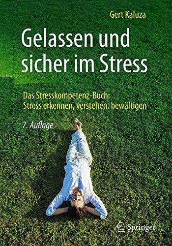 Gelassen und sicher im Stress: Das Stresskompetenz-Buch: Stress erkennen, verstehen, bewältigen Taschenbuch – 30. April 2018 Gert Kaluza bewältigen Springer 3662559854