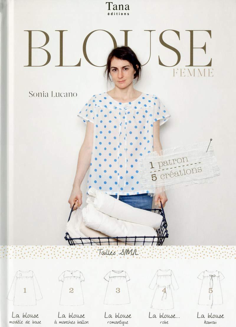 Amazon.fr - 1 PATRON 5 CREATIONS - blouse femme - Sonia LUCANO, Frédéric  LUCANO - Livres