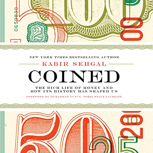 Coined: The Rich Life of Money and How Its History Has Shaped Us by Hachette Audio