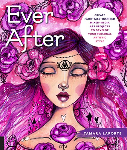 (Ever After: Create Fairy Tale-Inspired Mixed-Media Art Projects to Develop Your Personal Artistic Style)