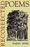 Recollected Poems, 1951-2004, Daryl Hine, 1554550211