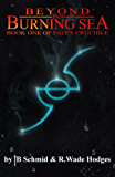 Beyond the Burning Sea: Book One of Fate's Crucible