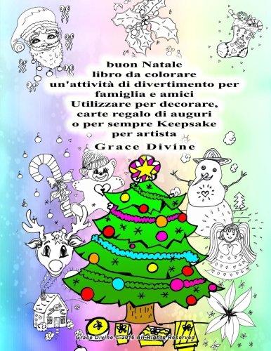 buon Natale libro da colorare un'attivit di divertimento per famiglia e amici Utilizzare per decorare, carte regalo di auguri o per sempre Keepsake per artista Grace Divine (Italian Edition)