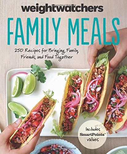 Weight Watchers Family Meals: 250 Recipes for Bringing Family, Friends, and Food Together (Weight Watchers Lifestyle) by Weight Watchers