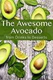 The Awesome Avocado: from Drinks to Desserts