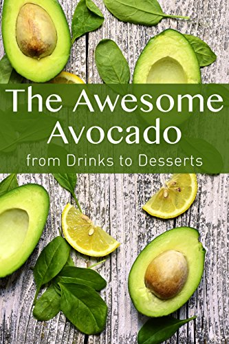 The Awesome Avocado: from Drinks to Desserts by [Stevens, JR]