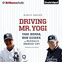 Driving Mr. Yogi: Yogi Berra, Ron Guidry, and Baseball's Greatest Gift Audiobook by Harvey Araton Narrated by Peter Berkrot