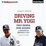 Driving Mr. Yogi: Yogi Berra, Ron Guidry, and Baseball's Greatest Gift | Harvey Araton