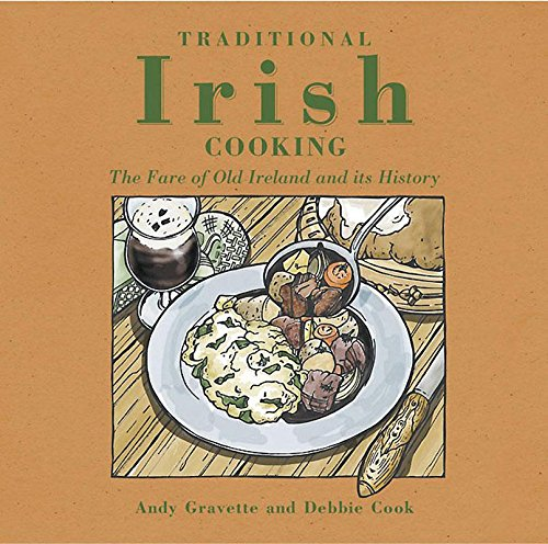 Traditional Irish Cooking: The Fare of Old Ireland and Its History by Andy Gravette, Debbie Cook