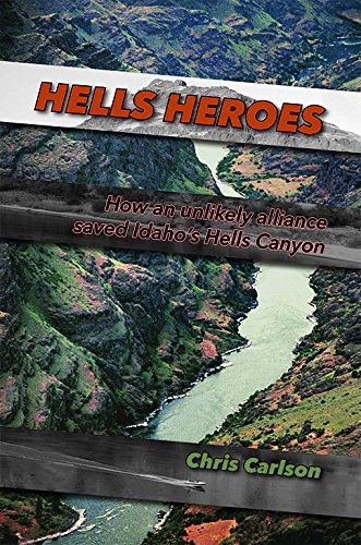 (Hells Heroes: How an unlikely alliance saved Idaho's Hells Canyon)