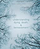 Understanding Dying, Death, and Bereavement, Leming, Michael R. and Dickinson, George E., 1305094492