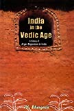 India in the Vedic Age: A History of Aryan Expansion in India