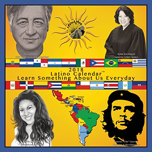 (Latino Calendar 2018: 365 Days of Latino Facts featuring Cesar Chavez, Frida Kahlo, Selena, perfect for home, office or school wall calendar)