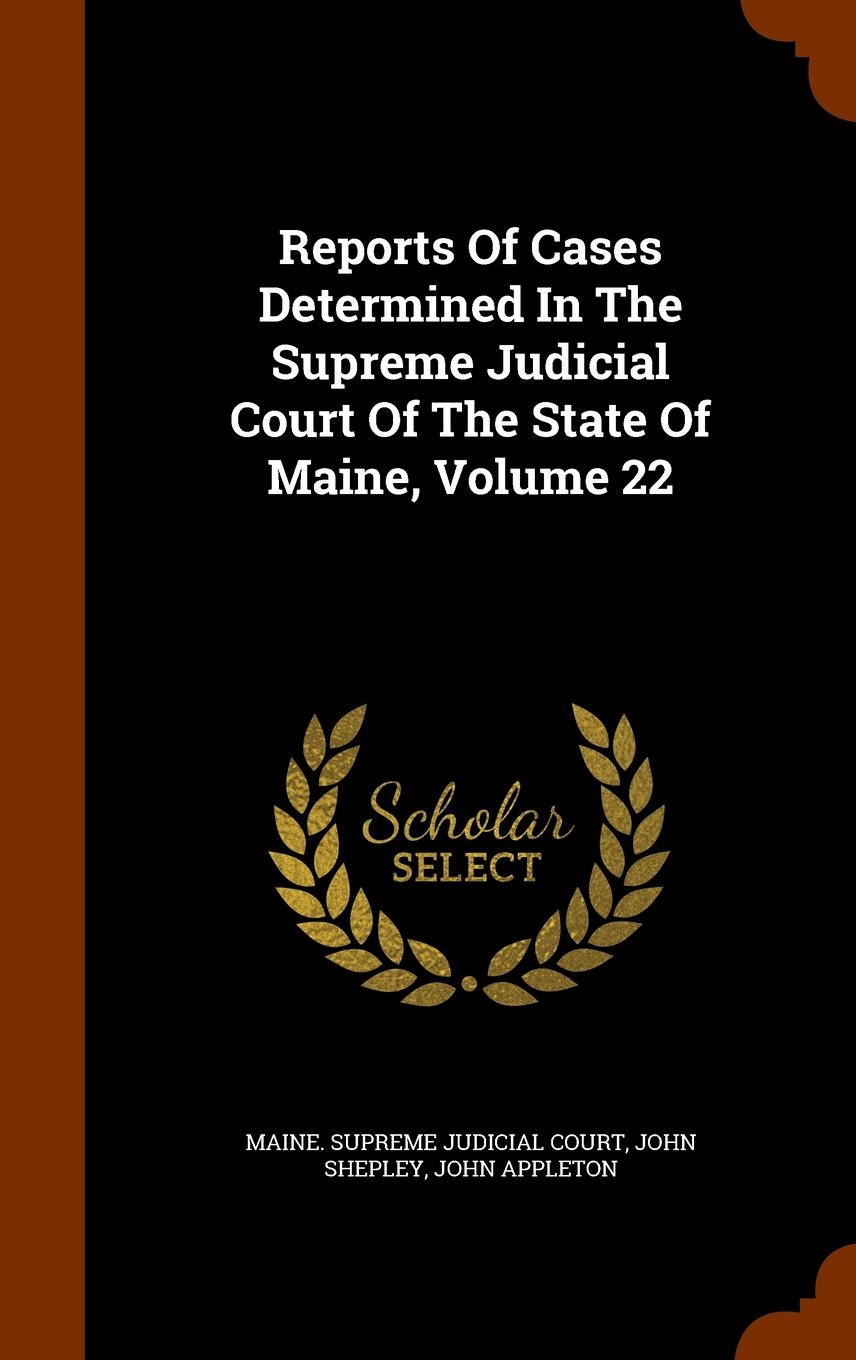 Download Reports Of Cases Determined In The Supreme Judicial Court Of The State Of Maine, Volume 22 pdf