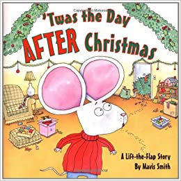 Day After Christmas.Twas The Day After Christmas A Lift The Flap Story Mavis