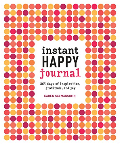 Instant Happy Journal: 365 Days of Inspiration, Gratitude, and (Inspiration Journal)