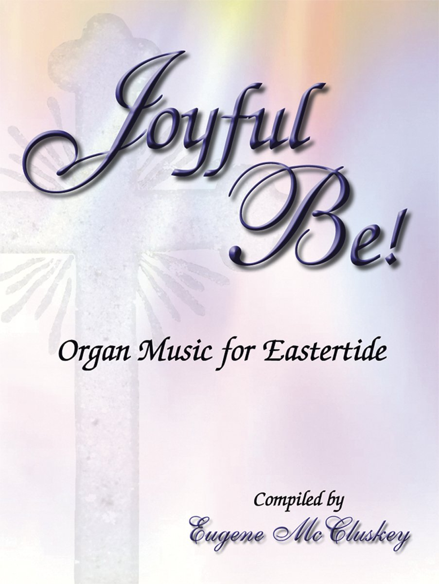 Joyful Be: Organ Music for Eastertide (Sacred Organ) pdf