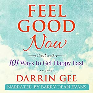 Feel Good Now: 101 Ways to Get Happy Fast Audiobook