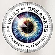 The Vault of Dreamers: Vault of Dreamers Series # 1 | Caragh M. O'Brien