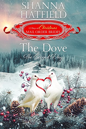 The Dove: The Second Day (The 12 Days of Christmas Mail-Order Brides) by [Hatfield, Shanna, Mail-Order Brides, The Twelve Days of Christmas]