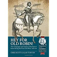 Hey for Old Robin!: The Campaigns And Armies Of The Earl Of Essex During The First Civil War, 1642-44 (Century of the Soldier)