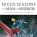 Seven Seasons of the Man in the Mirror: Guidance for Each Major Phase of Your Life Audiobook by Patrick Morley Narrated by Maurice England