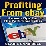 Profiting from eBay: Proven Tips for the Part-Time Seller | Claire Campbell