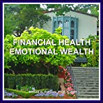 Financial Health, Emotional Wealth: Mastering the Economics of Emotion and Financial Wellness | William G. DeFoore