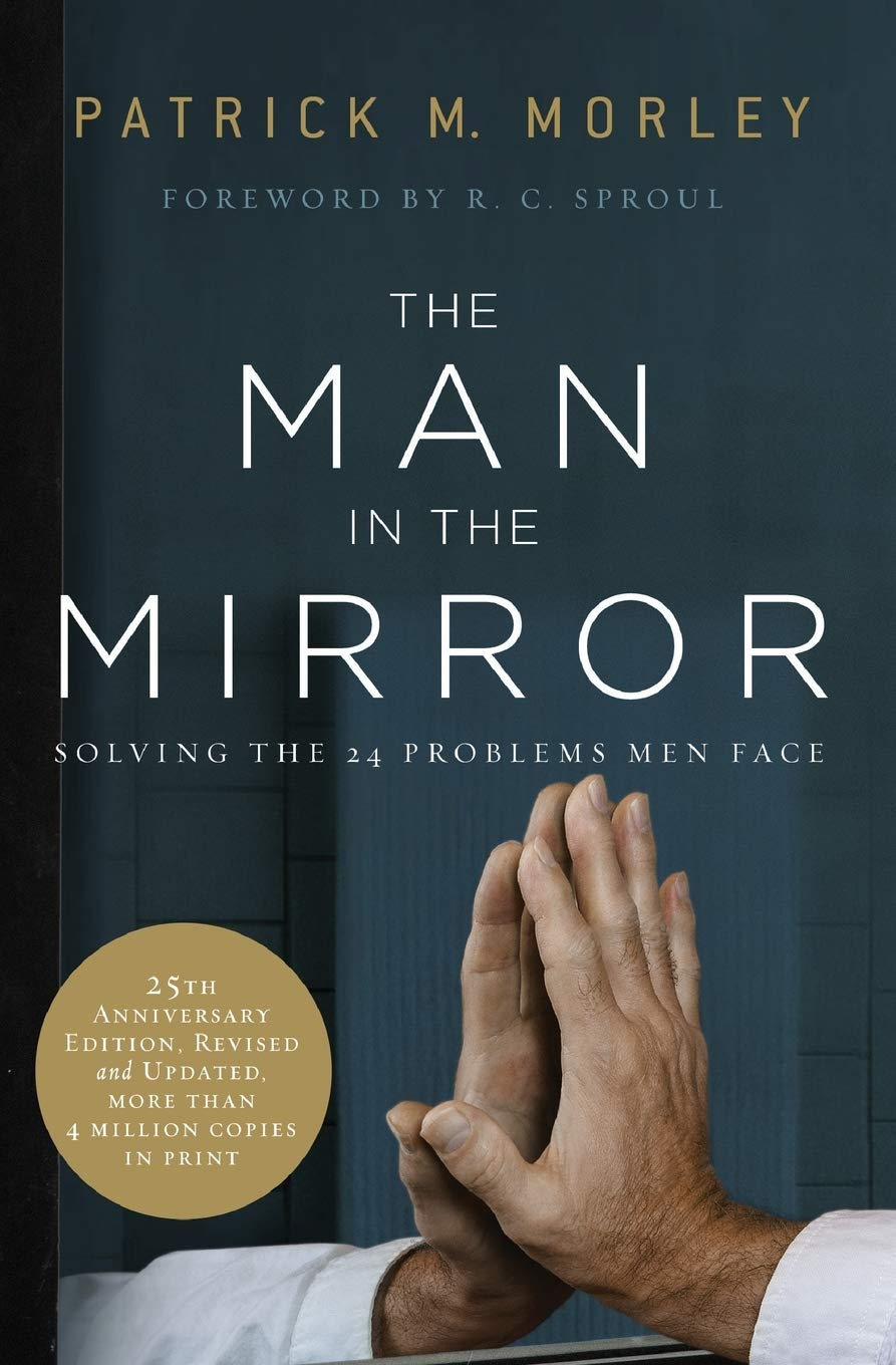 The Man In The Mirror Solving The 24 Problems Men Face Morley