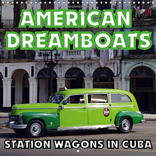 American Dreamboats - Station Wagons in Cuba 2017: Station Wagons from the 1950s in Cuba (Calvendo Mobility)