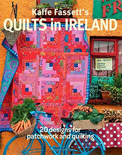 Kaffe Fassett's Quilts in Ireland: 20 designs for patchwork and quilting (Best Quilts In The World)