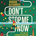 Don't Stop Me Now: 26.2 Tales of a Runner's Obsession Audiobook by Vassos Alexander Narrated by Vassos Alexander
