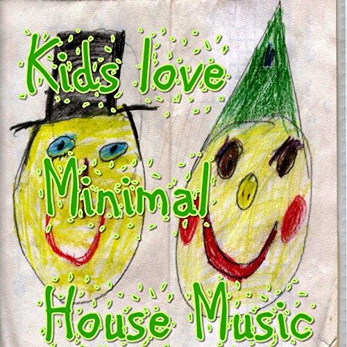 Music Minimal House (Kids love Minimal House Music)