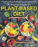 #8: The Beginner's Guide to a Plant-Based Diet: Use the Newest 3 Weeks Plant-Based Diet Meal Plan to Reset & Energize Your Body. Easy, Healthy and Whole Foods Recipes to Kick-Start a Healthy Eating.