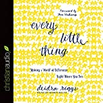 Every Little Thing: Making a World of Difference Right Where You Are | Deidra Riggs