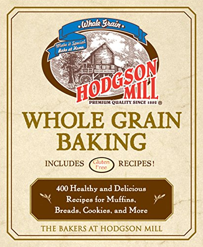 - Hodgson Mill Whole Grain Baking: 400 Healthy and Delicious Recipes for Muffins, Breads, Cookies, and More