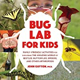 img - for Bug Lab for Kids: Family-Friendly Activities for Exploring the Amazing World of Beetles, Butterflies, Spiders, and Other Arthropods (Lab Series) book / textbook / text book