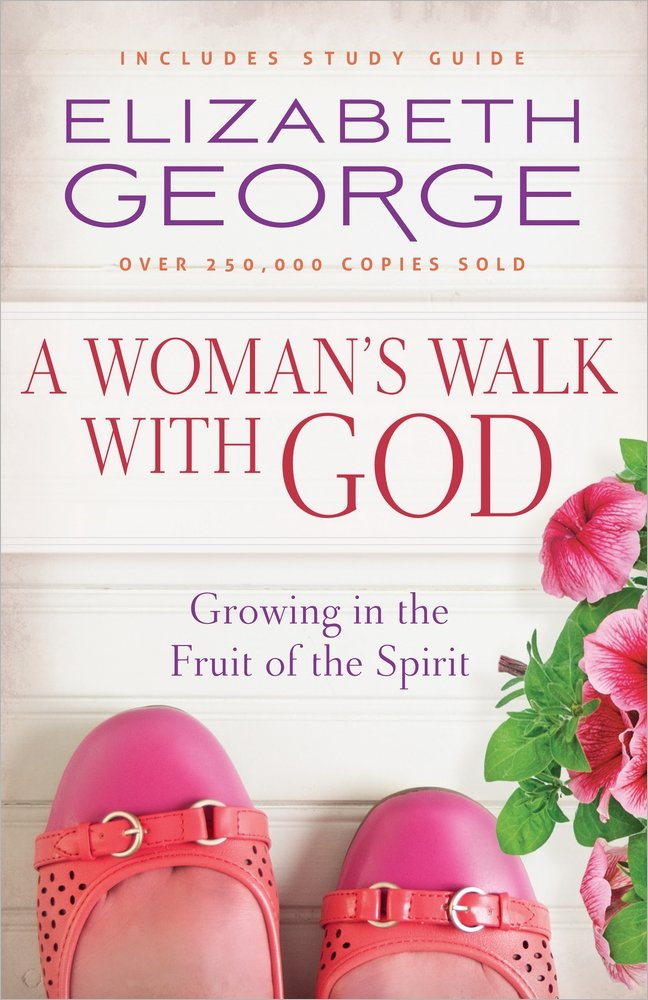 A Womans Walk With God Growing In The Fruit Of Spirit