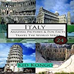 Italy: Amazing Pictures and Fun Facts for 5-12 Year Olds: Travel the World Series, Book 24 | Kid Kongo
