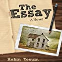 The Essay: A Novel Audiobook by Robin Yocum Narrated by Fleet Cooper