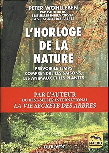 L'horloge de la nature: Prévoir le temps, comprendre les saisons, comprendre les animaux et les plantes - Peter Wohlleben