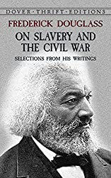 Frederick Douglass on Slavery and the Civil War: Selections from His Writings (Dover Thrift Editions)