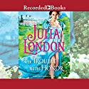 The Trouble with Honor Audiobook by Julia London Narrated by Rosalyn Landor