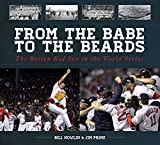 img - for From the Babe to the Beards: The Boston Red Sox in the World Series book / textbook / text book